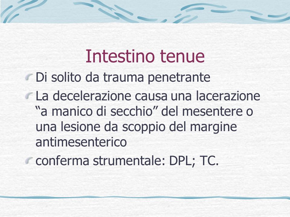 Intestino tenue Di solito da trauma penetrante