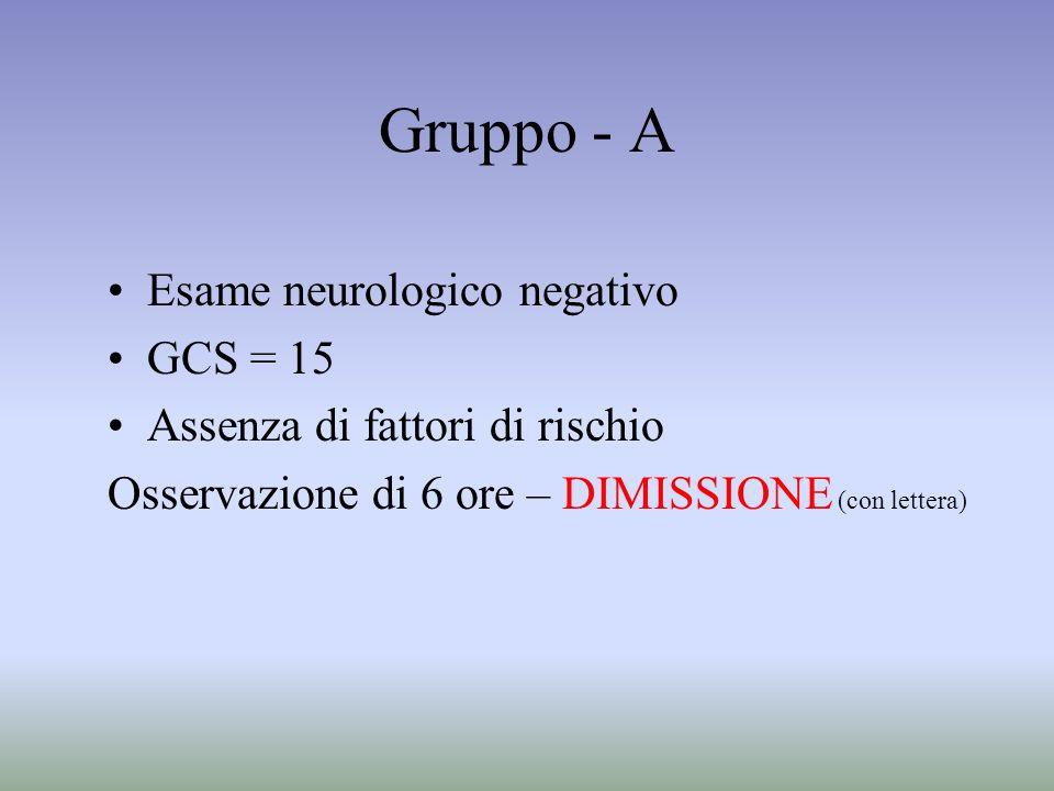 Gruppo - A Esame neurologico negativo GCS = 15
