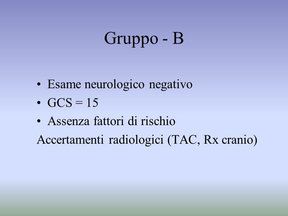 Gruppo - B Esame neurologico negativo GCS = 15