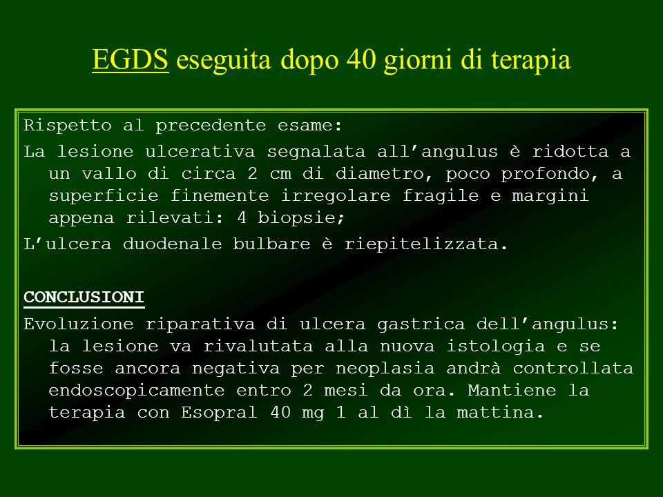 EGDS eseguita dopo 40 giorni di terapia