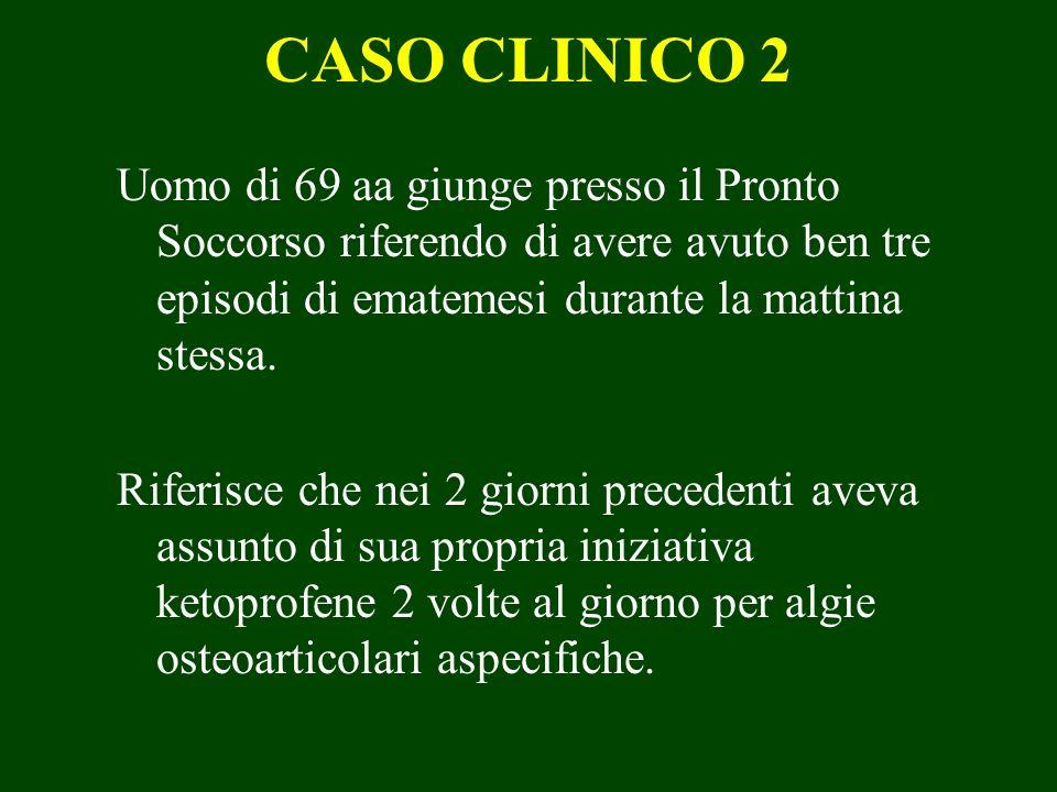 CASO CLINICO 2 Uomo di 69 aa giunge presso il Pronto Soccorso riferendo di avere avuto ben tre episodi di ematemesi durante la mattina stessa.