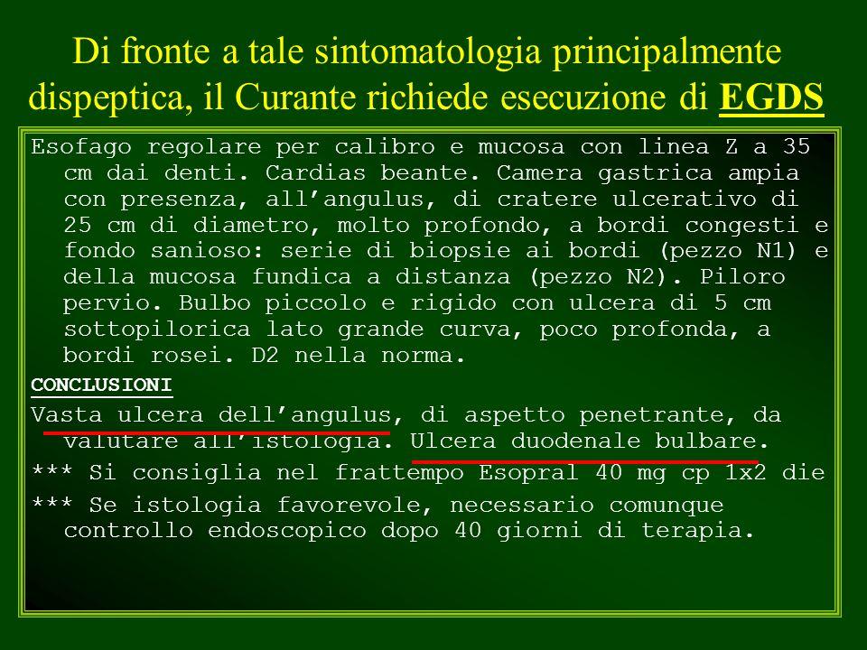Di fronte a tale sintomatologia principalmente dispeptica, il Curante richiede esecuzione di EGDS