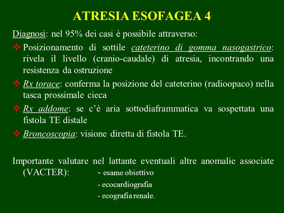 ATRESIA ESOFAGEA 4 Diagnosi: nel 95% dei casi è possibile attraverso: