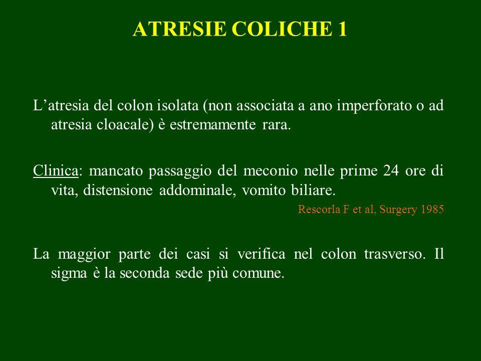 ATRESIE COLICHE 1 L'atresia del colon isolata (non associata a ano imperforato o ad atresia cloacale) è estremamente rara.