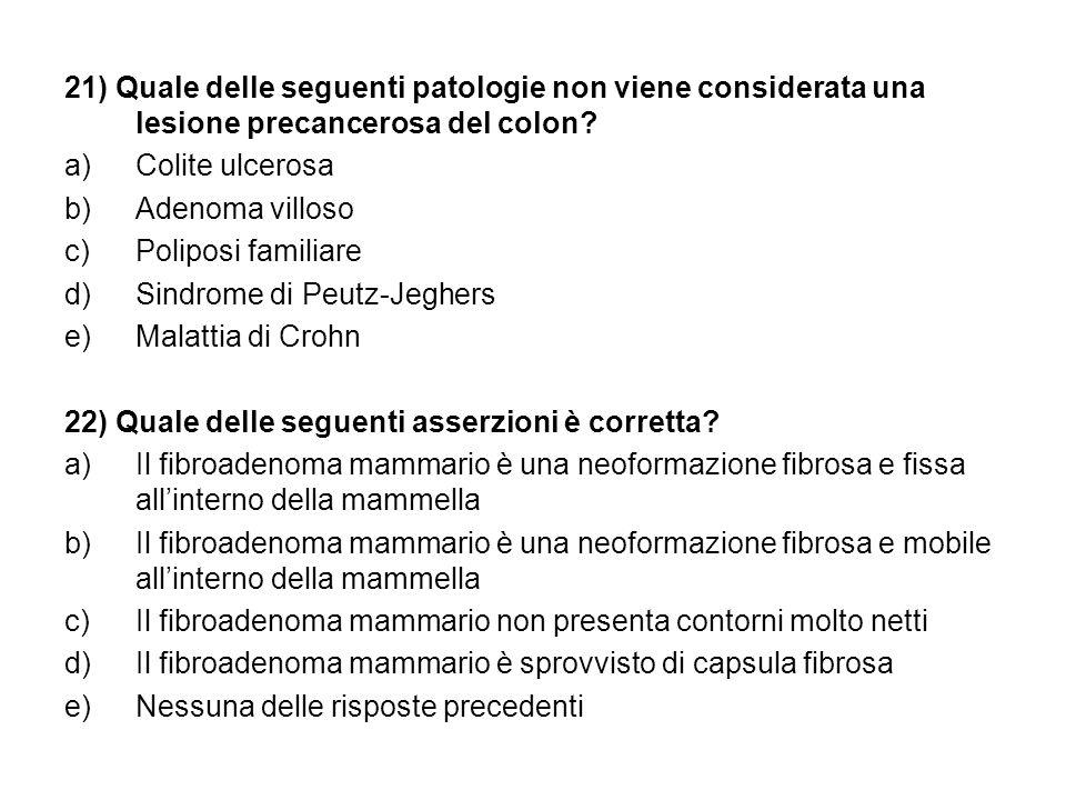 21) Quale delle seguenti patologie non viene considerata una lesione precancerosa del colon
