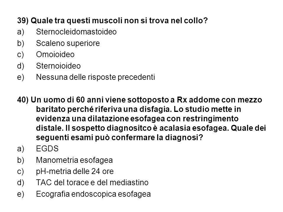 39) Quale tra questi muscoli non si trova nel collo