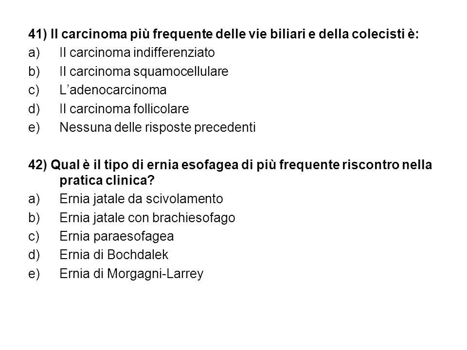 41) Il carcinoma più frequente delle vie biliari e della colecisti è: