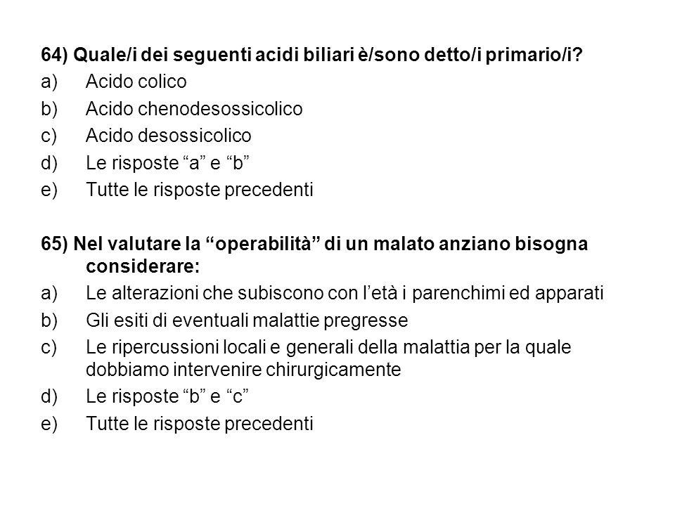 64) Quale/i dei seguenti acidi biliari è/sono detto/i primario/i