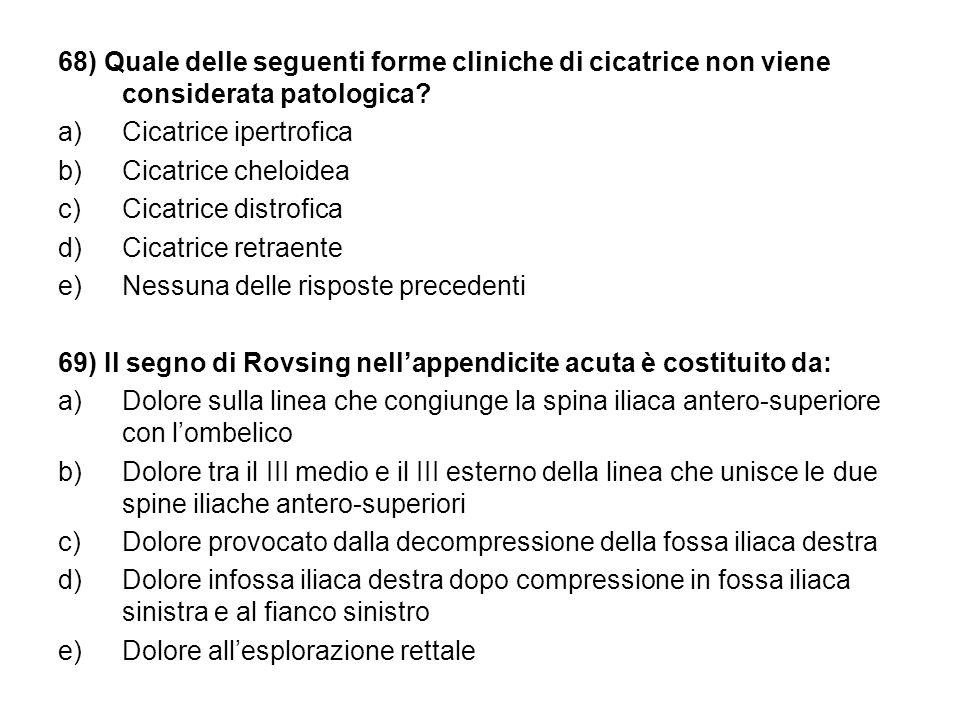 68) Quale delle seguenti forme cliniche di cicatrice non viene considerata patologica