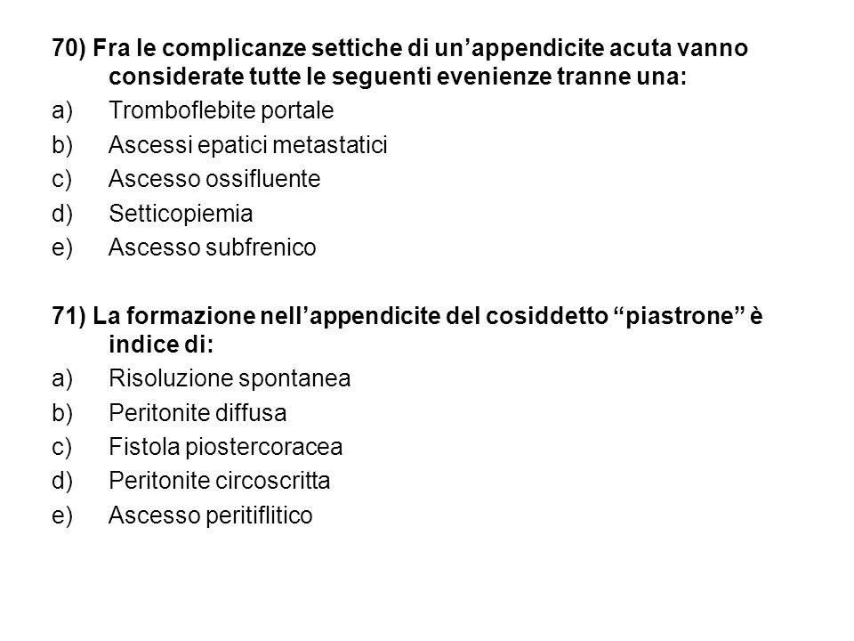 70) Fra le complicanze settiche di un'appendicite acuta vanno considerate tutte le seguenti evenienze tranne una: