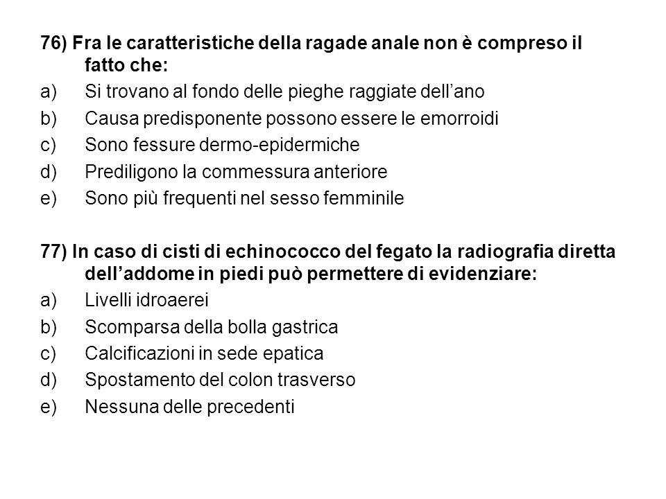 76) Fra le caratteristiche della ragade anale non è compreso il fatto che:
