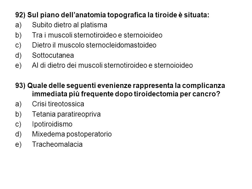 92) Sul piano dell'anatomia topografica la tiroide è situata: