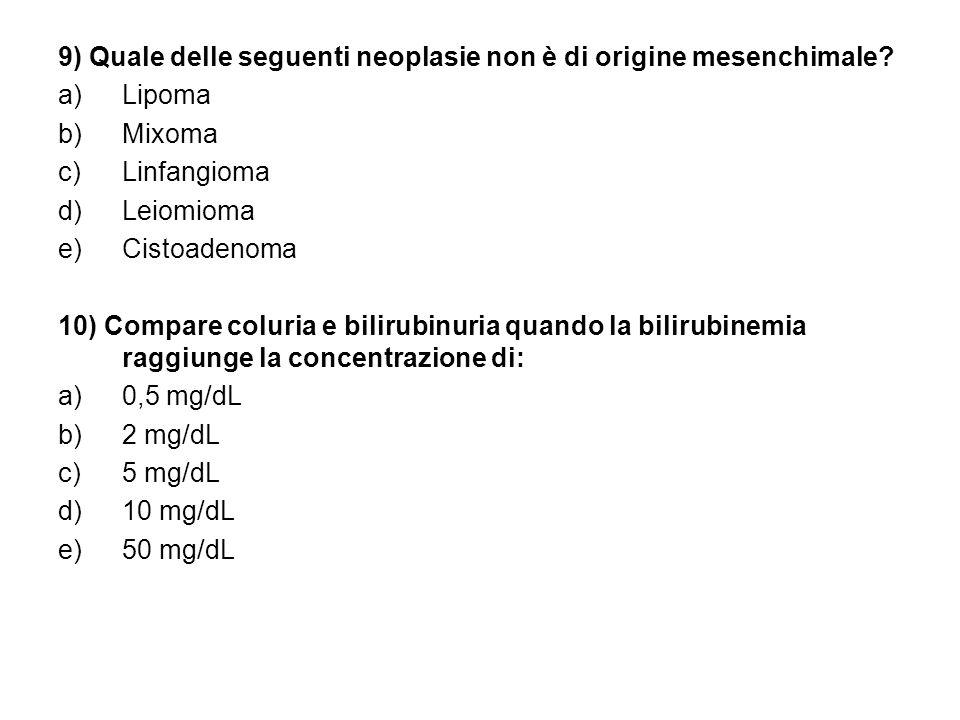 9) Quale delle seguenti neoplasie non è di origine mesenchimale