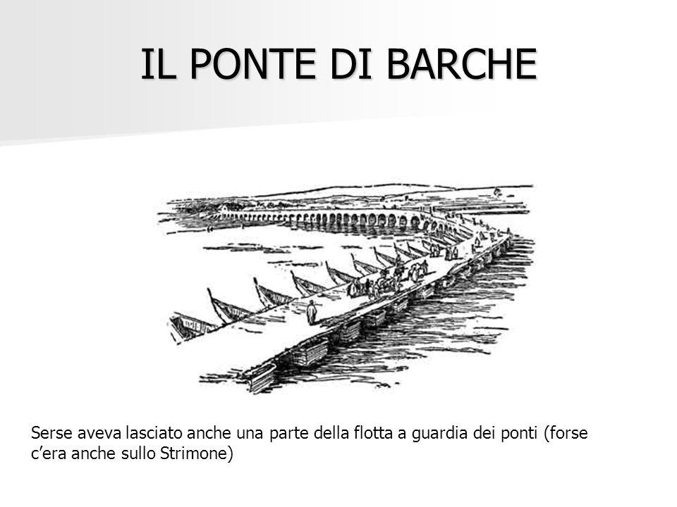 IL PONTE DI BARCHE Serse aveva lasciato anche una parte della flotta a guardia dei ponti (forse c'era anche sullo Strimone)