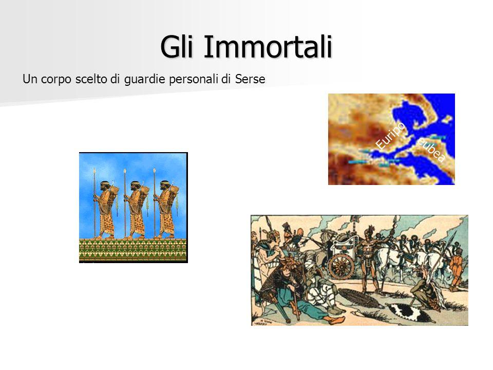 Gli Immortali Un corpo scelto di guardie personali di Serse Euripo