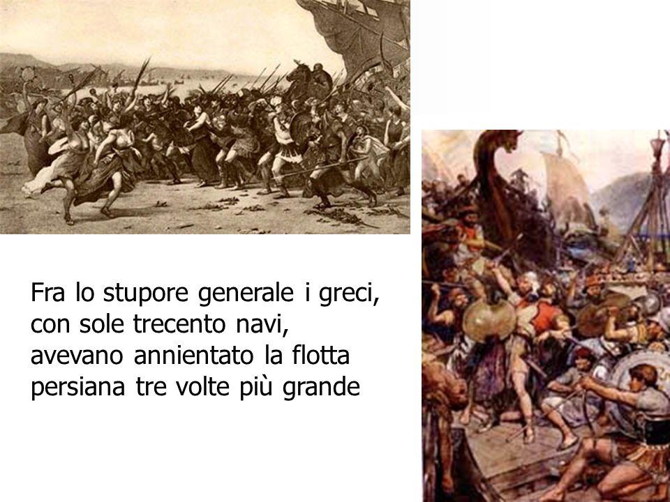 Fra lo stupore generale i greci, con sole trecento navi, avevano annientato la flotta persiana tre volte più grande