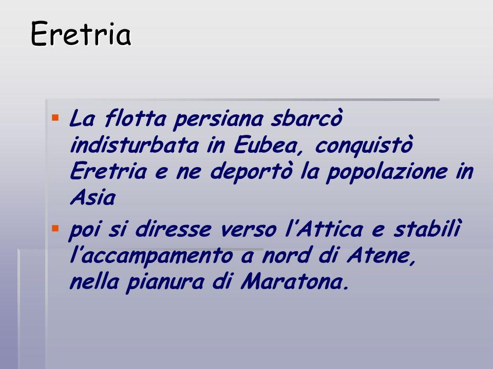 Eretria La flotta persiana sbarcò indisturbata in Eubea, conquistò Eretria e ne deportò la popolazione in Asia.
