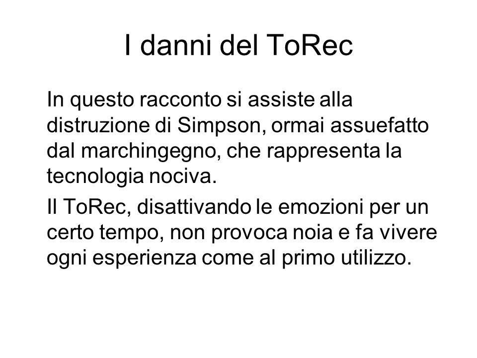 I danni del ToRec In questo racconto si assiste alla distruzione di Simpson, ormai assuefatto dal marchingegno, che rappresenta la tecnologia nociva.
