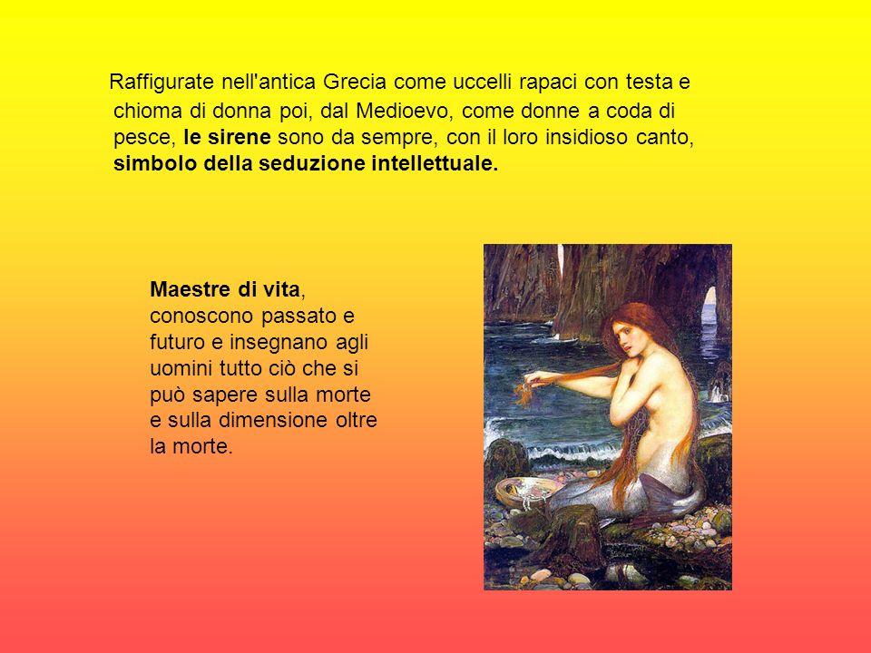 Raffigurate nell antica Grecia come uccelli rapaci con testa e chioma di donna poi, dal Medioevo, come donne a coda di pesce, le sirene sono da sempre, con il loro insidioso canto, simbolo della seduzione intellettuale.