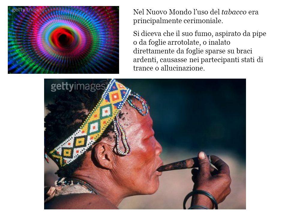 Nel Nuovo Mondo l'uso del tabacco era principalmente cerimoniale.