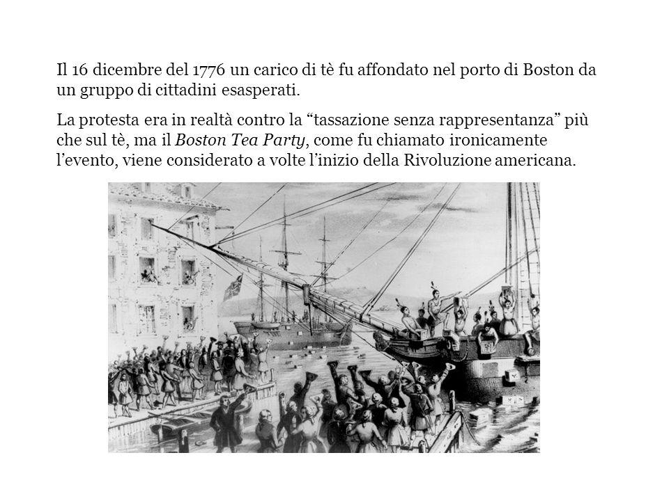 Il 16 dicembre del 1776 un carico di tè fu affondato nel porto di Boston da un gruppo di cittadini esasperati.