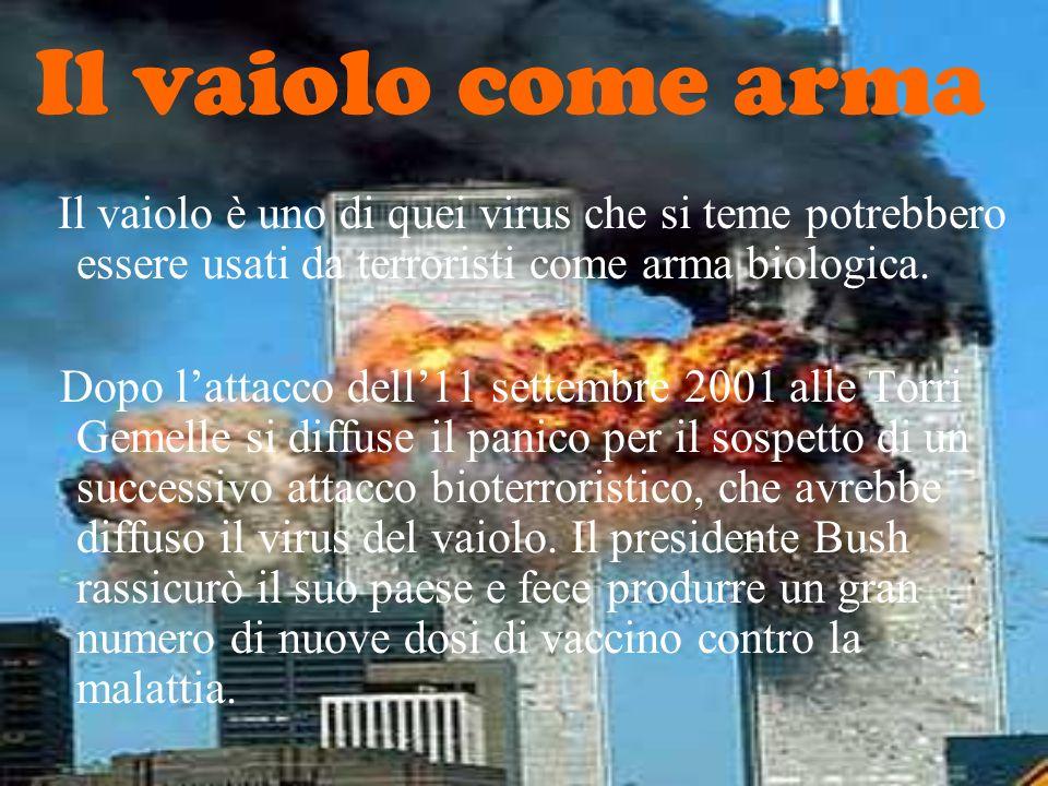 Il vaiolo come arma Il vaiolo è uno di quei virus che si teme potrebbero essere usati da terroristi come arma biologica.