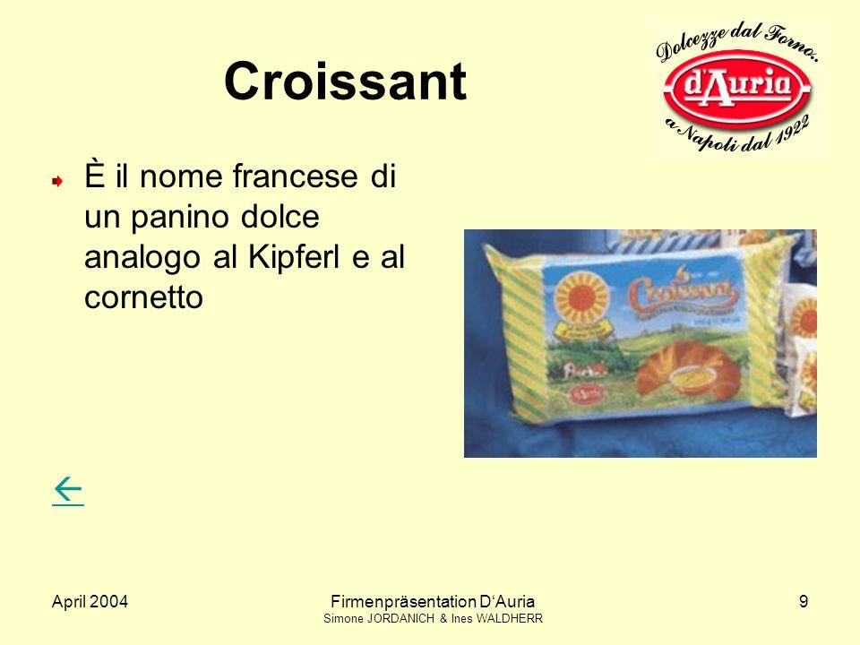 Croissant È il nome francese di un panino dolce analogo al Kipferl e al cornetto.  April 2004. Firmenpräsentation D'Auria.