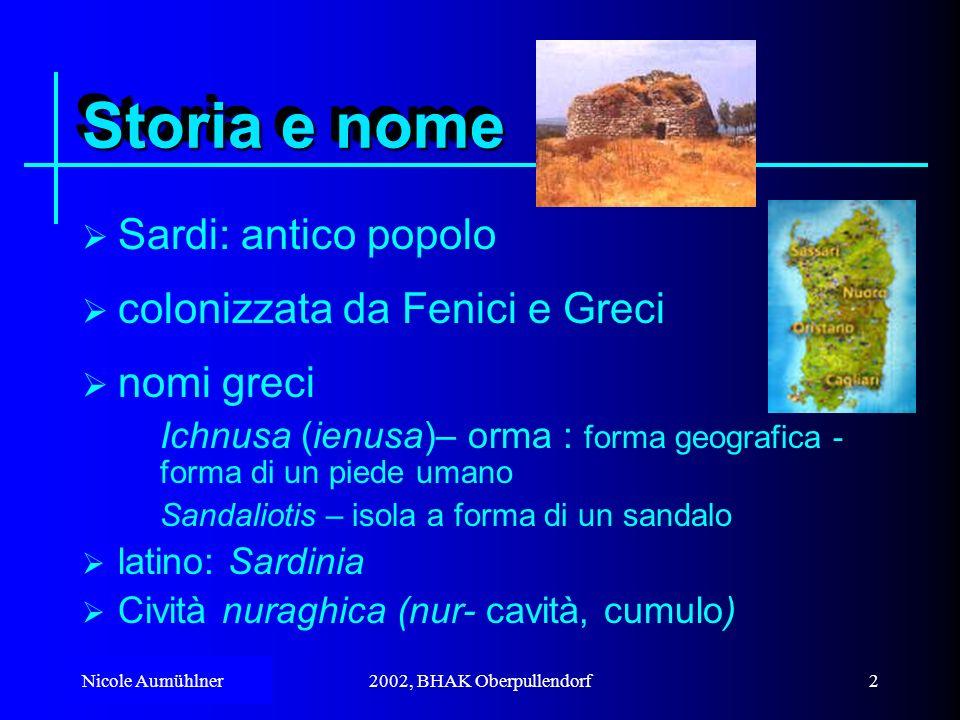 Storia e nome Sardi: antico popolo colonizzata da Fenici e Greci