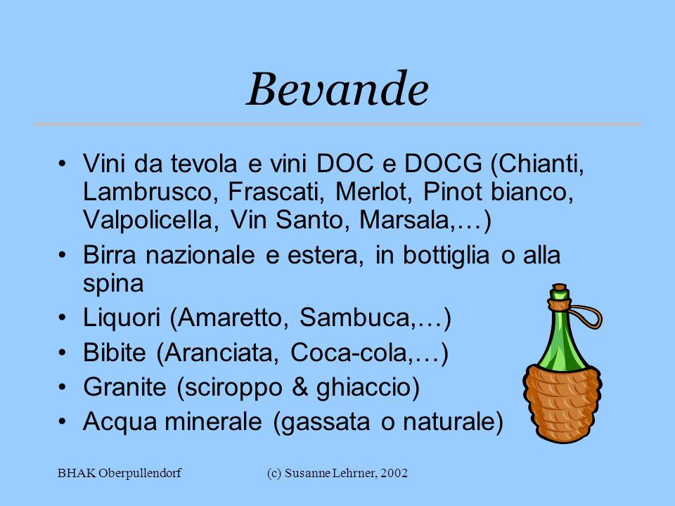 Bevande Vini da tevola e vini DOC e DOCG (Chianti, Lambrusco, Frascati, Merlot, Pinot bianco, Valpolicella, Vin Santo, Marsala,…)