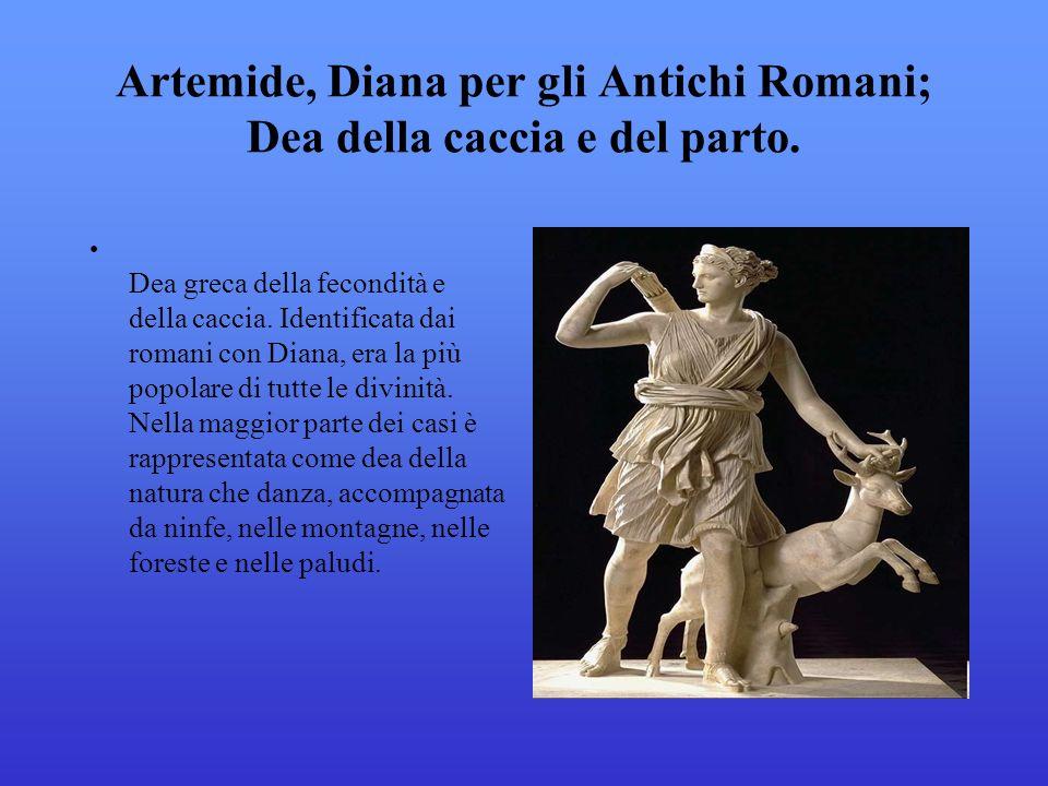 Artemide, Diana per gli Antichi Romani; Dea della caccia e del parto.