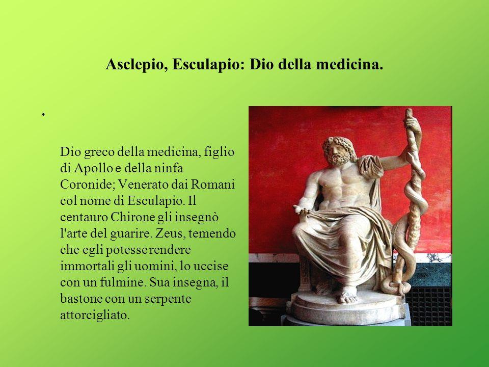 Asclepio, Esculapio: Dio della medicina.