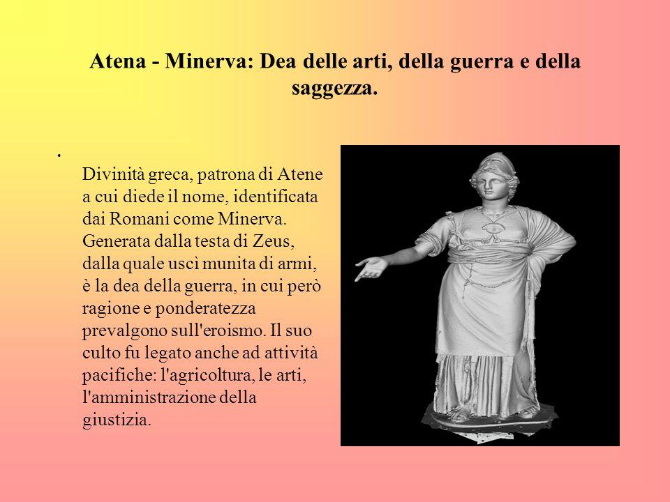 Atena - Minerva: Dea delle arti, della guerra e della saggezza.