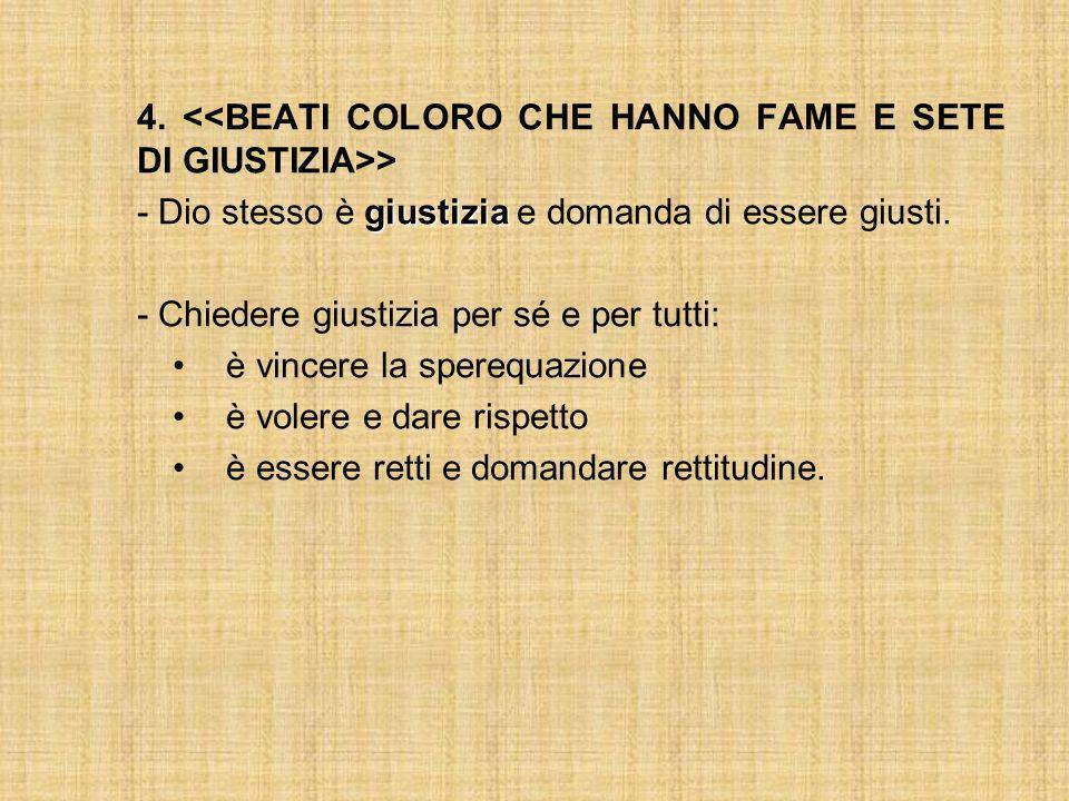 4. <<BEATI COLORO CHE HANNO FAME E SETE DI GIUSTIZIA>>