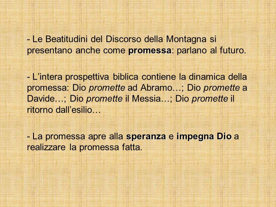 - Le Beatitudini del Discorso della Montagna si presentano anche come promessa: parlano al futuro.