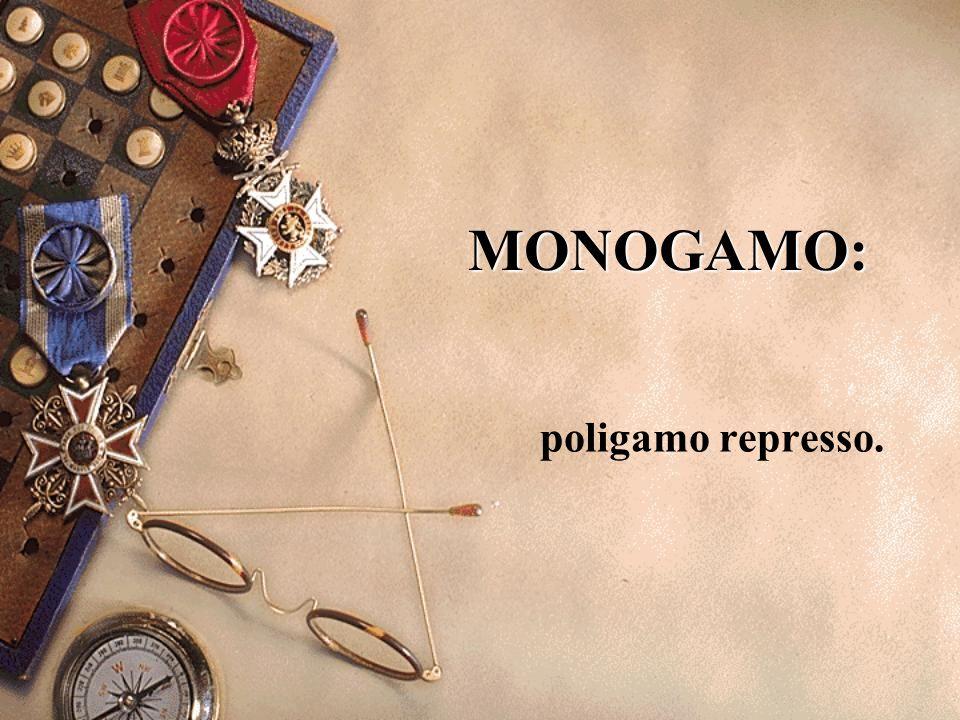 MONOGAMO: poligamo represso.
