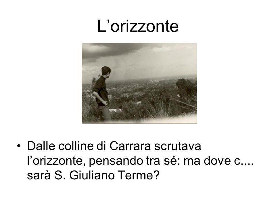 L'orizzonte Dalle colline di Carrara scrutava l'orizzonte, pensando tra sé: ma dove c....