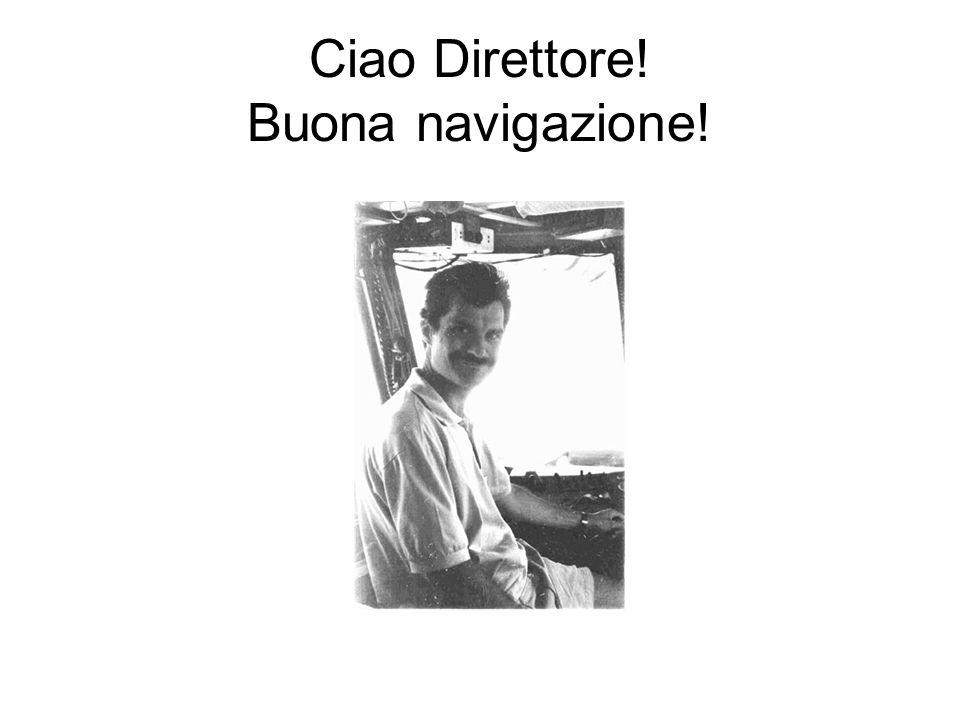 Ciao Direttore! Buona navigazione!
