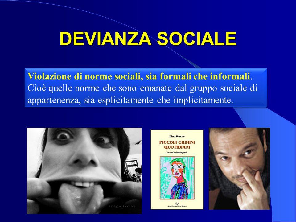 DEVIANZA SOCIALE Violazione di norme sociali, sia formali che informali.