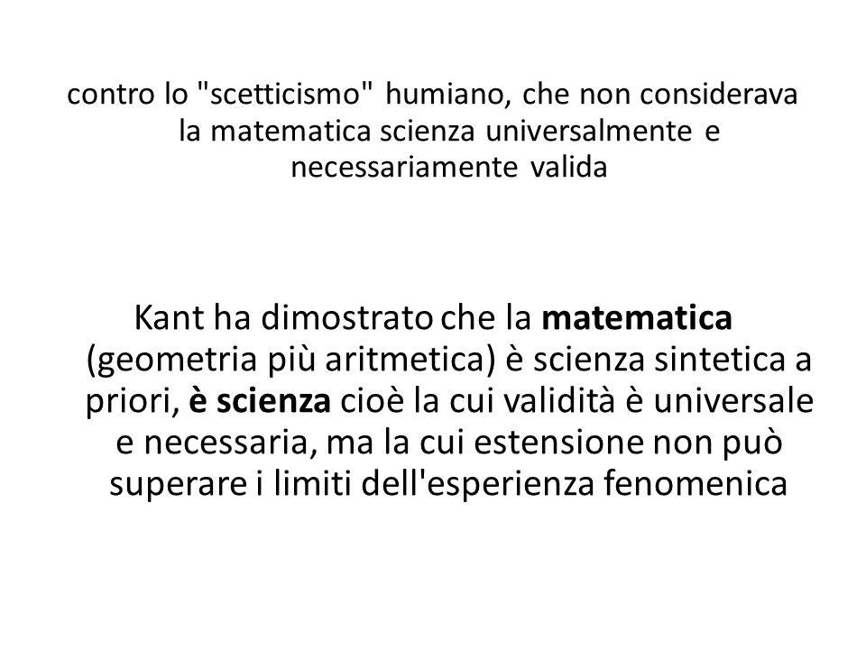 contro lo scetticismo humiano, che non considerava la matematica scienza universalmente e necessariamente valida