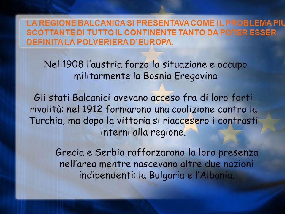LA REGIONE BALCANICA SI PRESENTAVA COME IL PROBLEMA PIU SCOTTANTE DI TUTTO IL CONTINENTE TANTO DA POTER ESSER DEFINITA LA POLVERIERA D'EUROPA.
