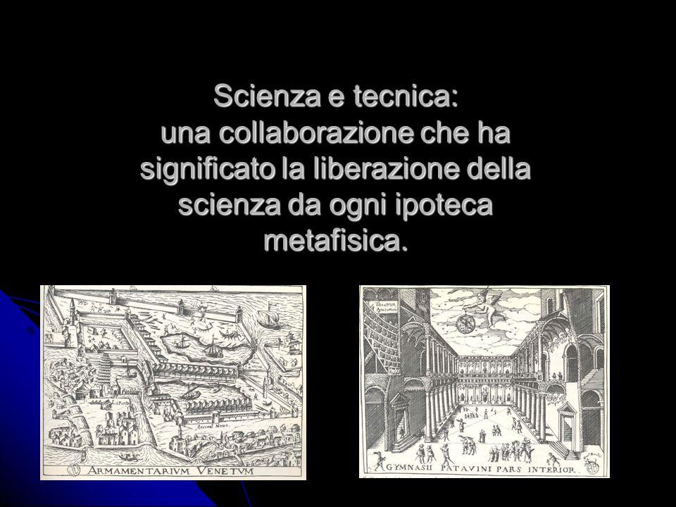 Scienza e tecnica: una collaborazione che ha significato la liberazione della scienza da ogni ipoteca metafisica.