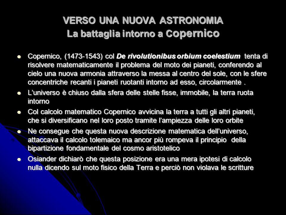 VERSO UNA NUOVA ASTRONOMIA La battaglia intorno a Copernico