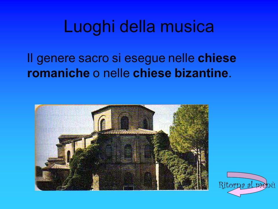 Luoghi della musica Il genere sacro si esegue nelle chiese romaniche o nelle chiese bizantine.