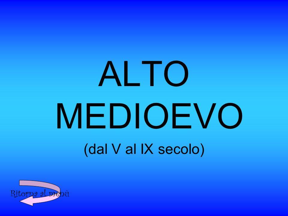 ALTO MEDIOEVO (dal V al IX secolo) Ritorna al menù