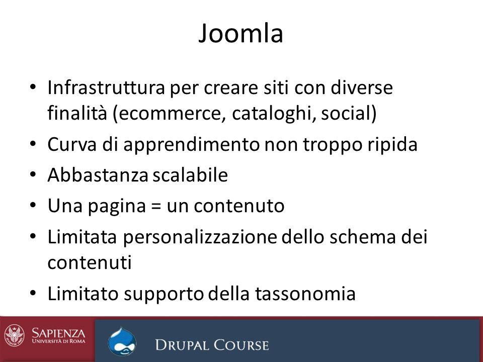 Joomla Infrastruttura per creare siti con diverse finalità (ecommerce, cataloghi, social) Curva di apprendimento non troppo ripida.
