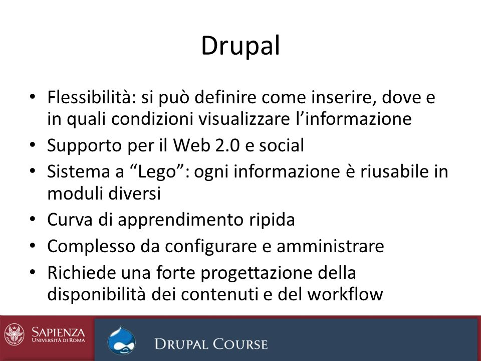 Drupal Flessibilità: si può definire come inserire, dove e in quali condizioni visualizzare l'informazione.
