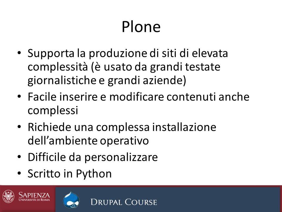 Plone Supporta la produzione di siti di elevata complessità (è usato da grandi testate giornalistiche e grandi aziende)