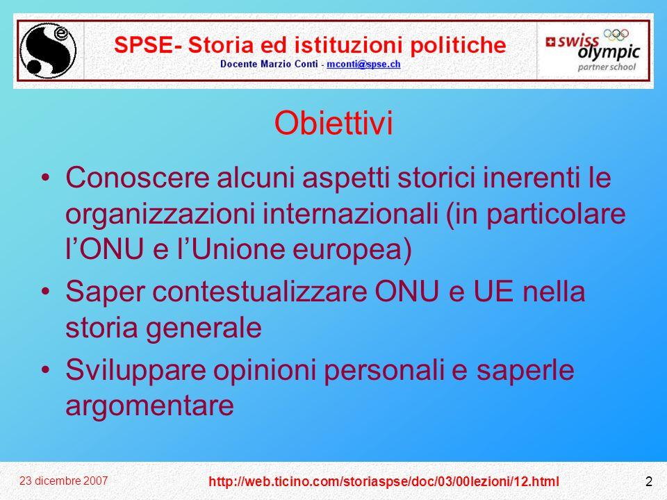 Obiettivi Conoscere alcuni aspetti storici inerenti le organizzazioni internazionali (in particolare l'ONU e l'Unione europea)