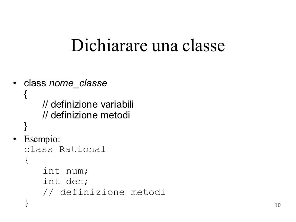 Dichiarare una classe class nome_classe { // definizione variabili // definizione metodi }