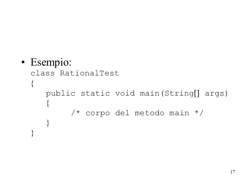 Esempio: class RationalTest . public static void main(String args)